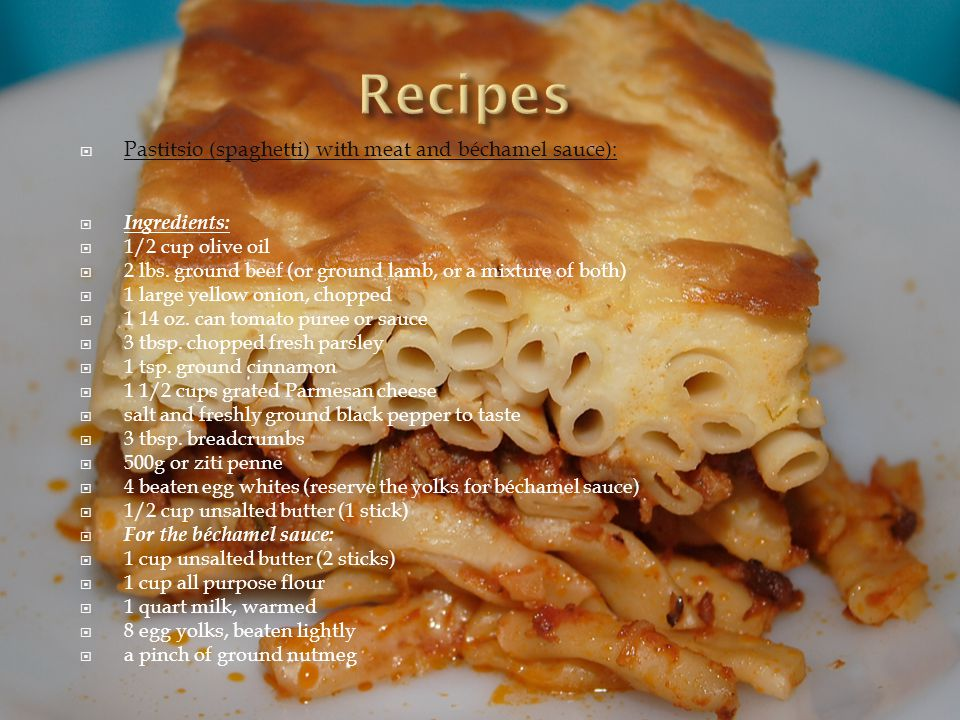  Pastitsio (spaghetti) with meat and béchamel sauce):  Ingredients:  1/2 cup olive oil  2 lbs.