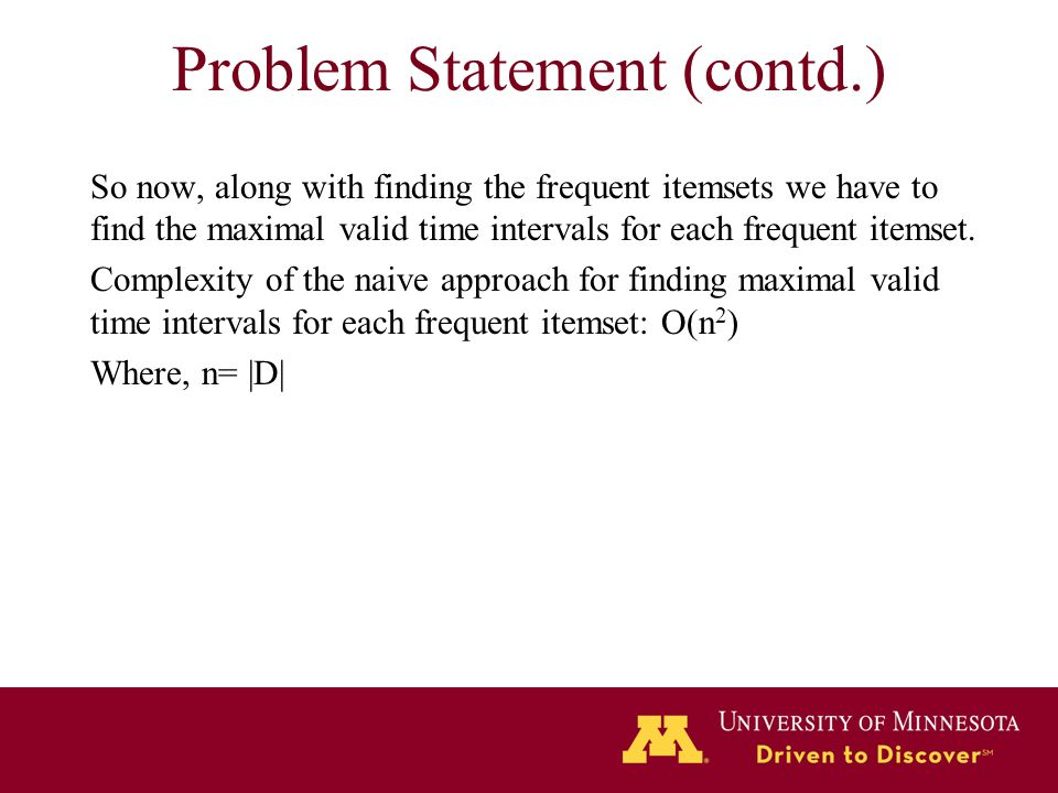 Problem Statement (contd.) So now, along with finding the frequent itemsets we have to find the maximal valid time intervals for each frequent itemset