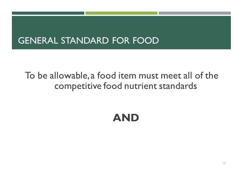 GENERAL STANDARD FOR FOOD To be allowable, a food item must meet all of the competitive food nutrient standards AND 13
