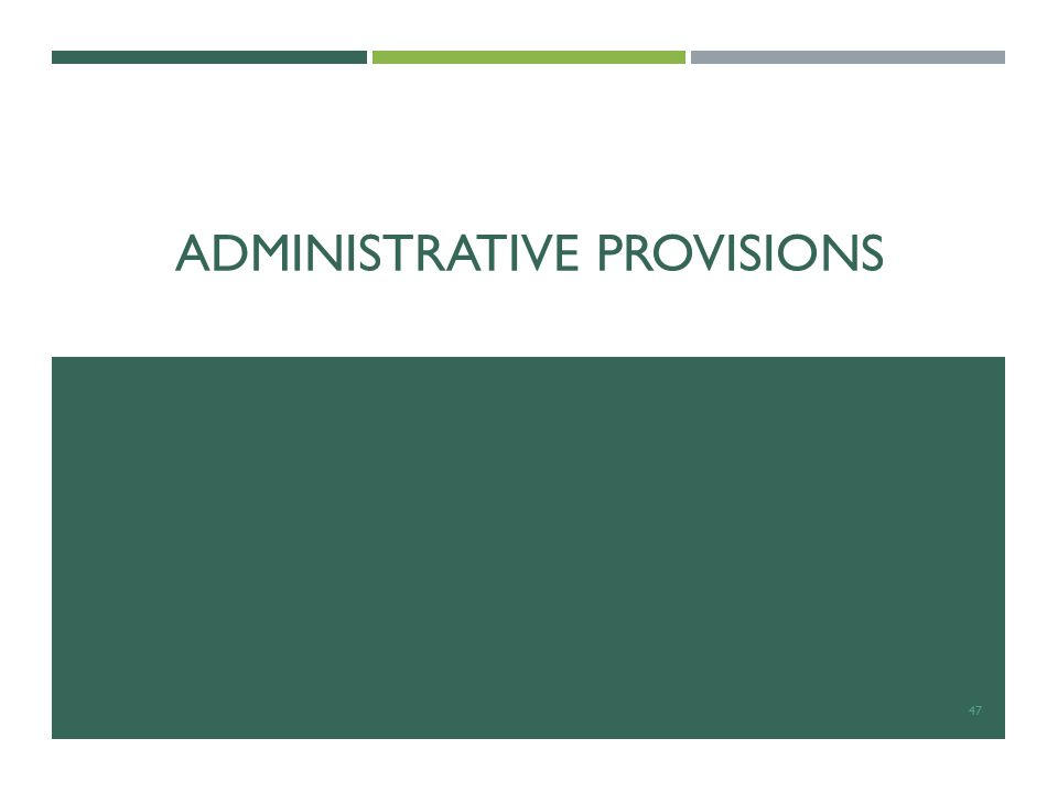 ADMINISTRATIVE PROVISIONS 47