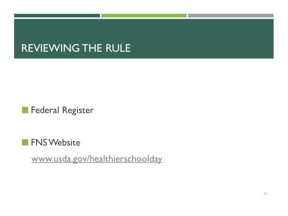 REVIEWING THE RULE Federal Register FNS Website www.usda.gov/healthierschoolday 52
