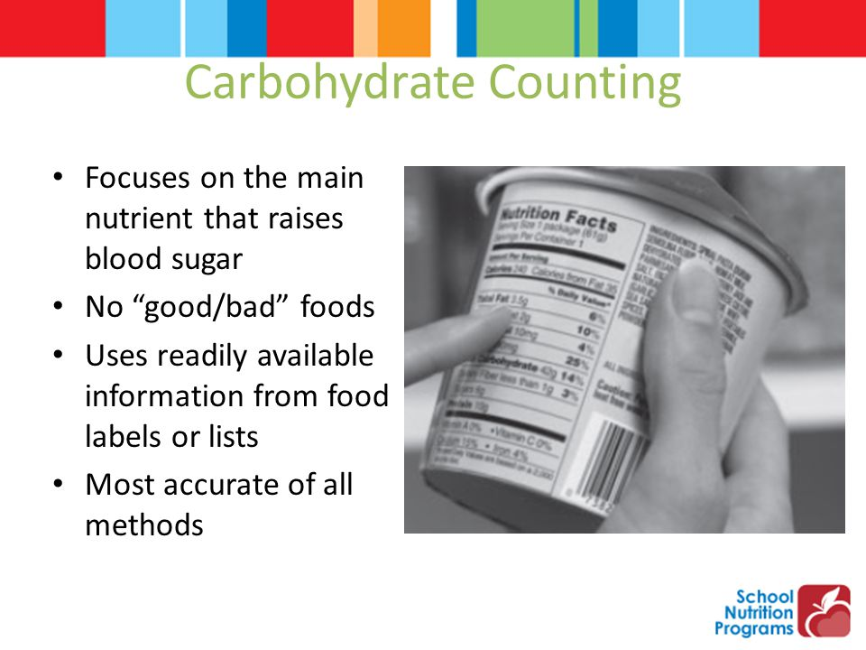 "Carbohydrate Counting Focuses on the main nutrient that raises blood sugar No ""good/bad"" foods Uses readily available information from food labels or"