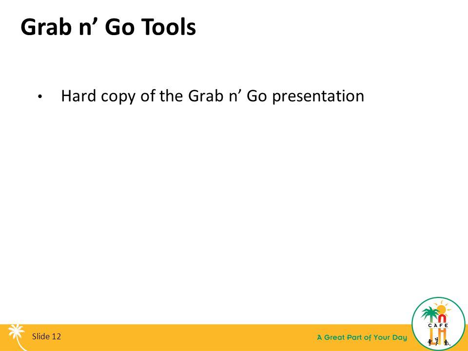 Grab n' Go Tools Hard copy of the Grab n' Go presentation Slide 12