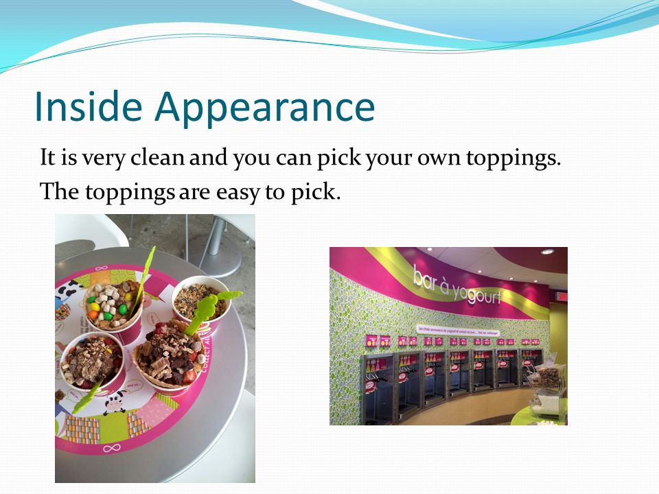 Menu You can mix flavors of frozen yogurt. You can also have fruits on your frozen yogurt.