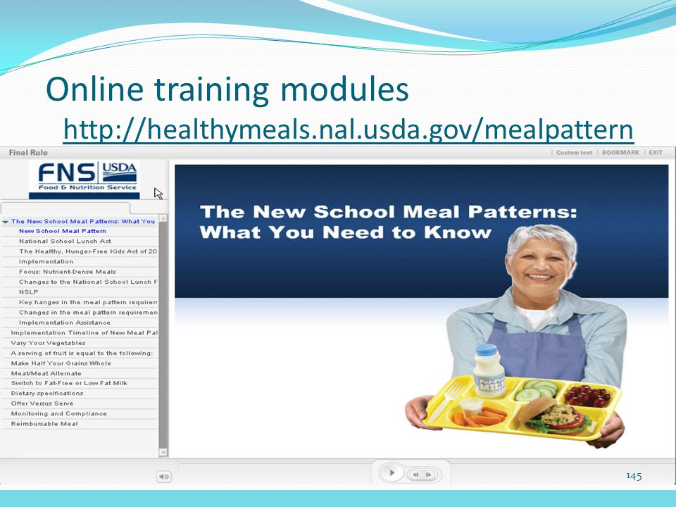 Online training modules http://healthymeals.nal.usda.gov/mealpattern 145