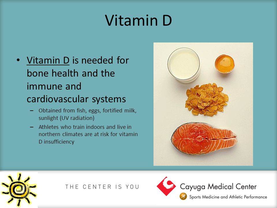 Vitamin D Vitamin D is needed for bone health and the immune and cardiovascular systems – Obtained from fish, eggs, fortified milk, sunlight (UV radia