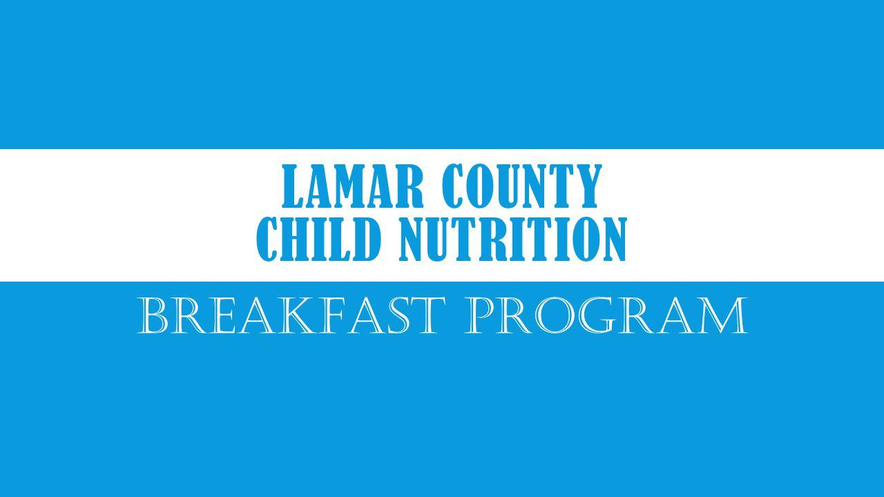 LAMAR COUNTY CHILD NUTRITION BREAKFAST PROGRAM