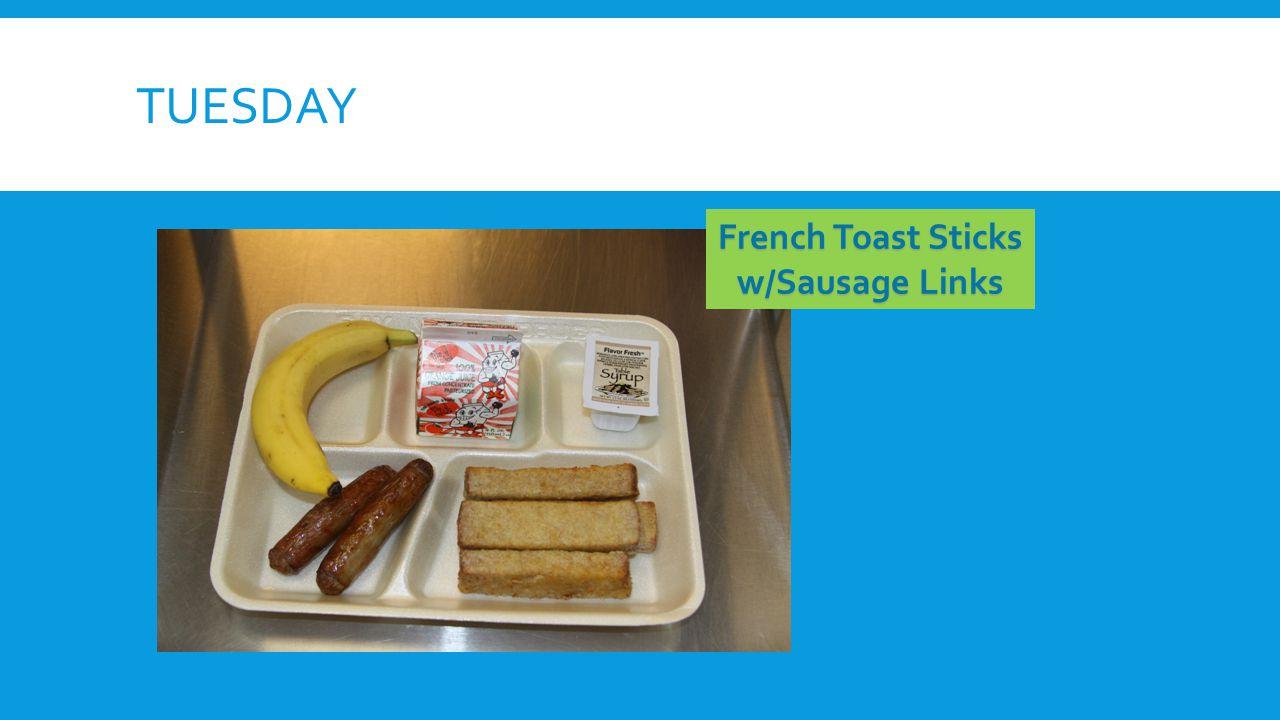 TUESDAY French Toast Sticks w/Sausage Links