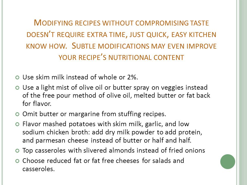 M ODIFYING RECIPES WITHOUT COMPROMISING TASTE DOESN ' T REQUIRE EXTRA TIME, JUST QUICK, EASY KITCHEN KNOW HOW.