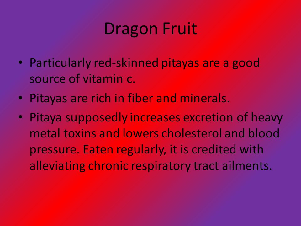 Dragon Fruit Particularly red-skinned pitayas are a good source of vitamin c.