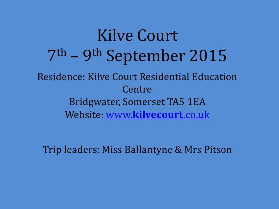 Kilve Court 7 th – 9 th September 2015 Residence: Kilve Court Residential Education Centre Bridgwater, Somerset TA5 1EA Website: www.kilvecourt.co.uk