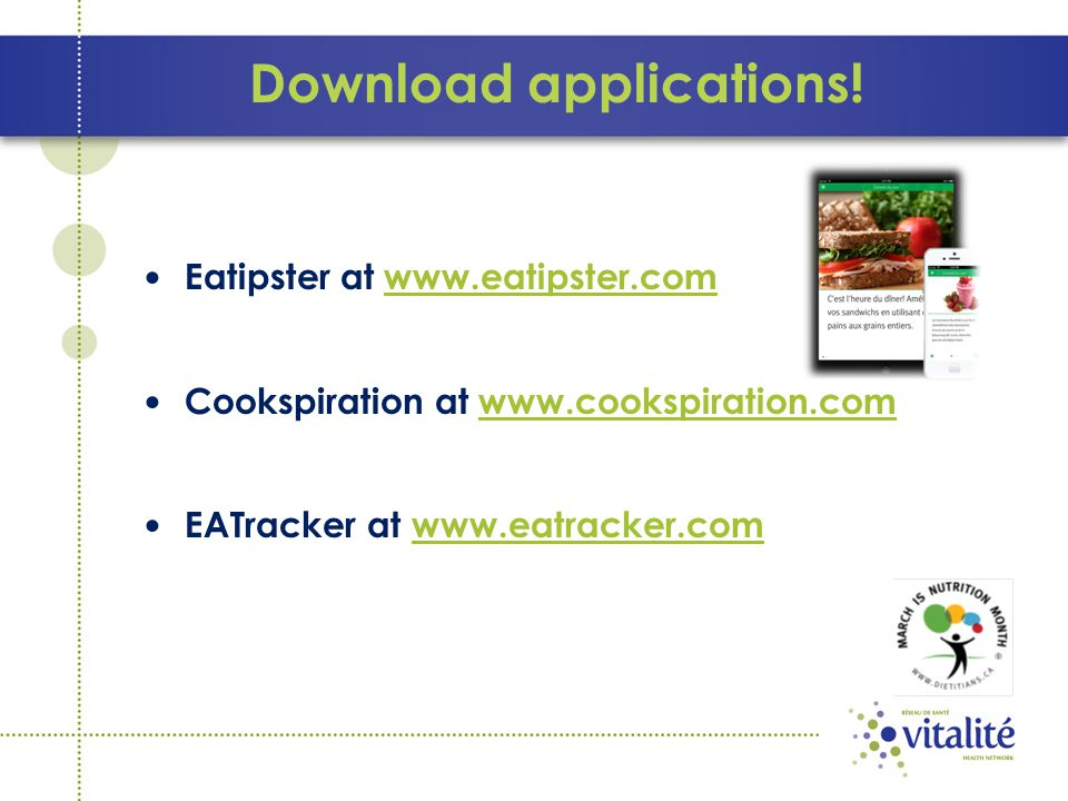 Download applications! Eatipster at www.eatipster.comwww.eatipster.com Cookspiration at www.cookspiration.comwww.cookspiration.com EATracker at www.ea