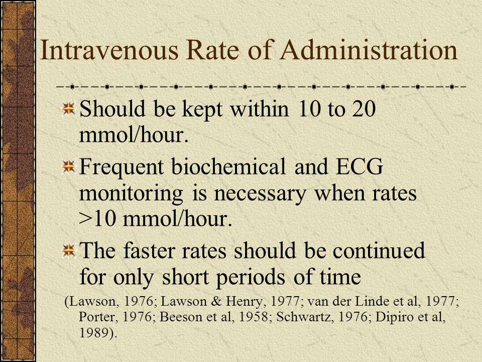Intravenous Rate of Administration Should be kept within 10 to 20 mmol/hour.