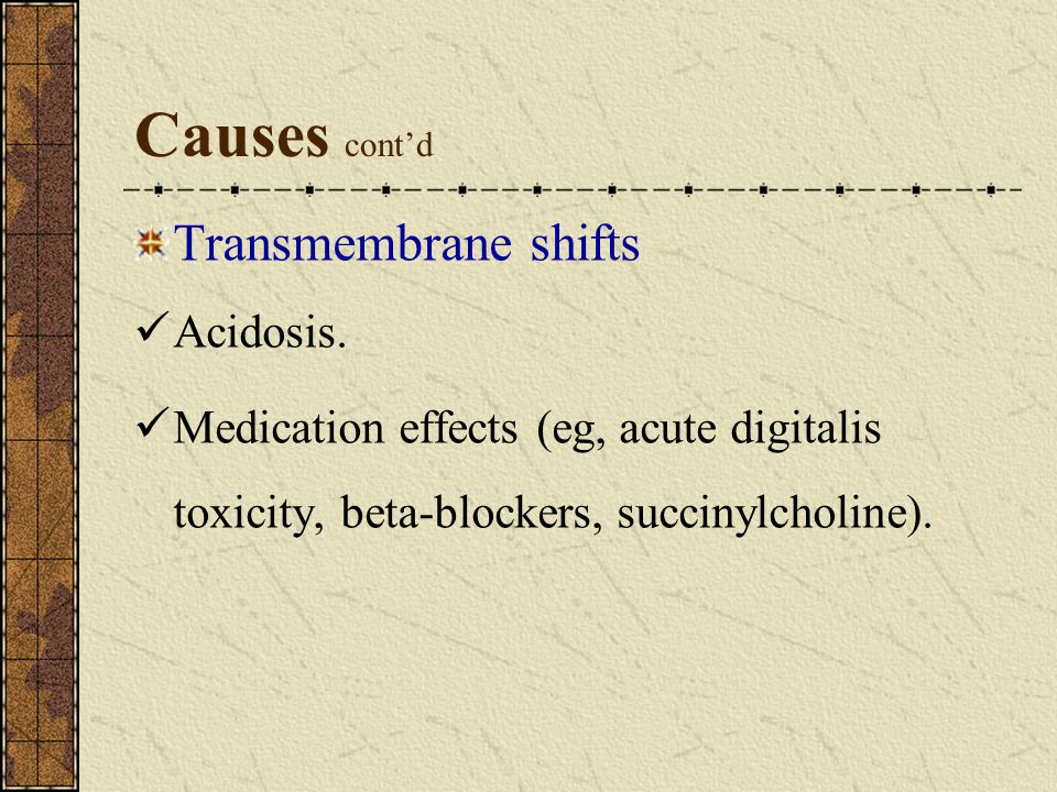 Causes cont'd Transmembrane shifts Acidosis.
