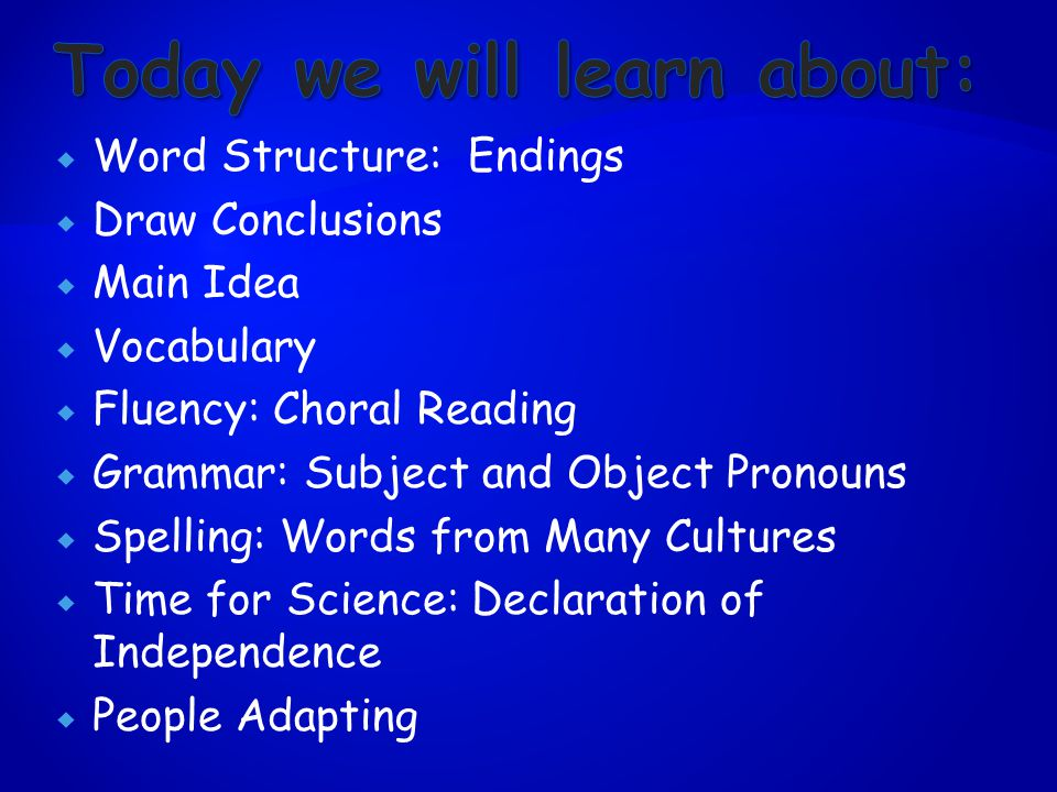  Word Structure: Endings  Draw Conclusions  Main Idea  Vocabulary  Fluency: Choral Reading  Grammar: Subject and Object Pronouns  Spelling: Words from Many Cultures  Time for Science: Declaration of Independence  People Adapting