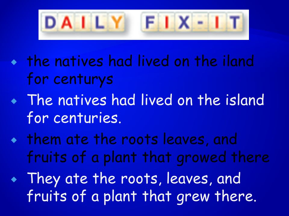  the natives had lived on the iland for centurys  The natives had lived on the island for centuries.
