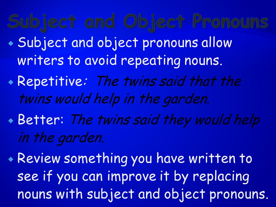  Subject and object pronouns allow writers to avoid repeating nouns.