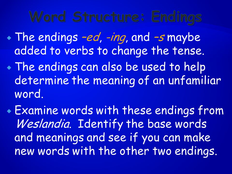  The endings –ed, -ing, and –s maybe added to verbs to change the tense.