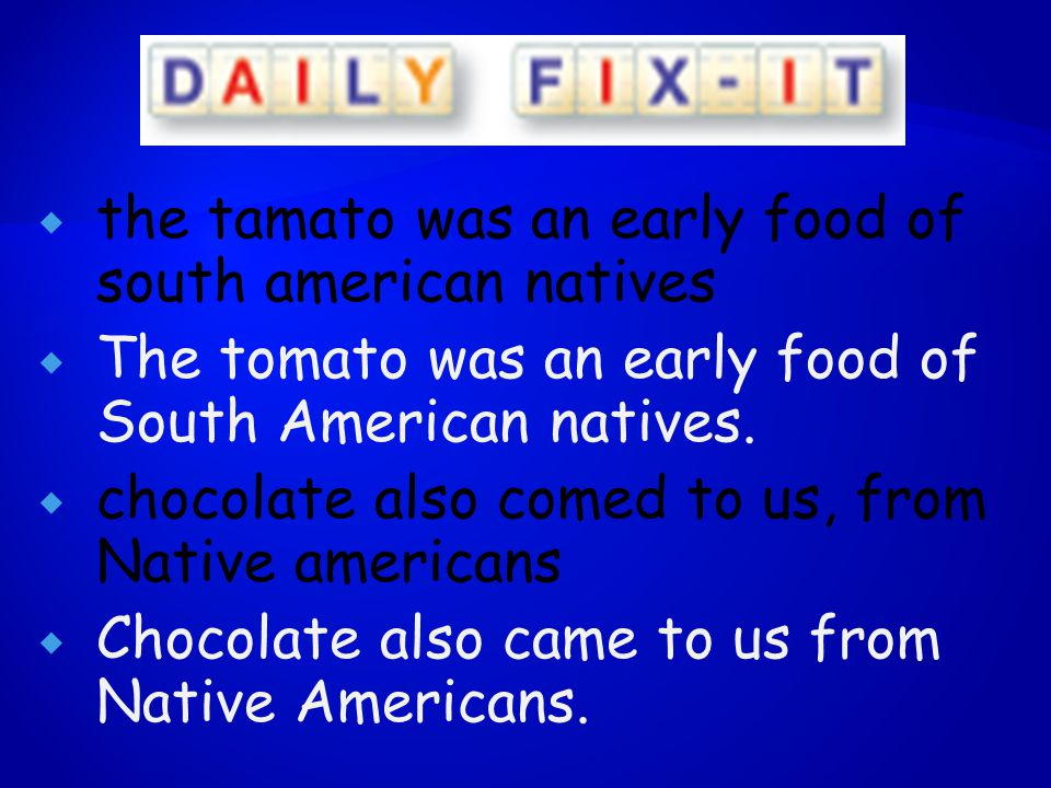  the tamato was an early food of south american natives  The tomato was an early food of South American natives.