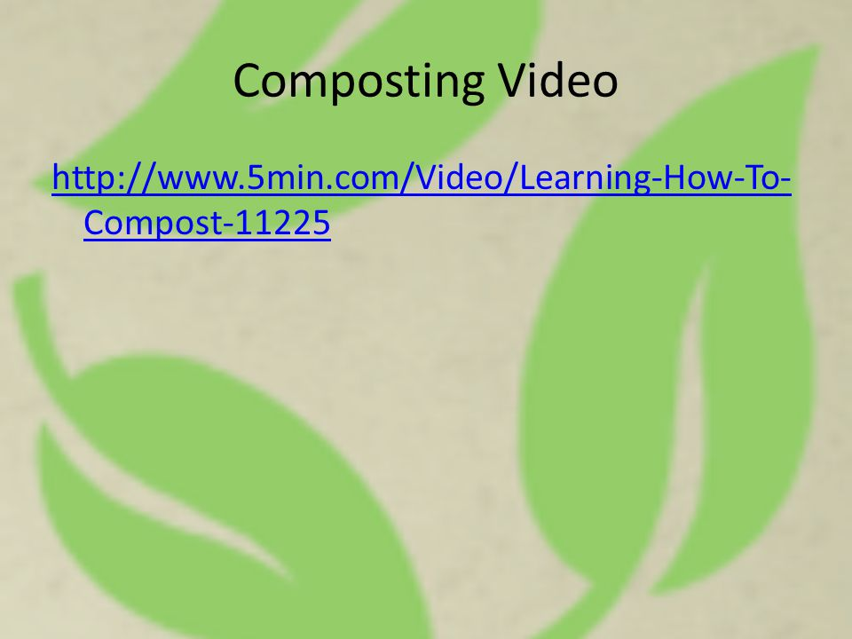 Composting Video http://www.5min.com/Video/Learning-How-To- Compost-11225