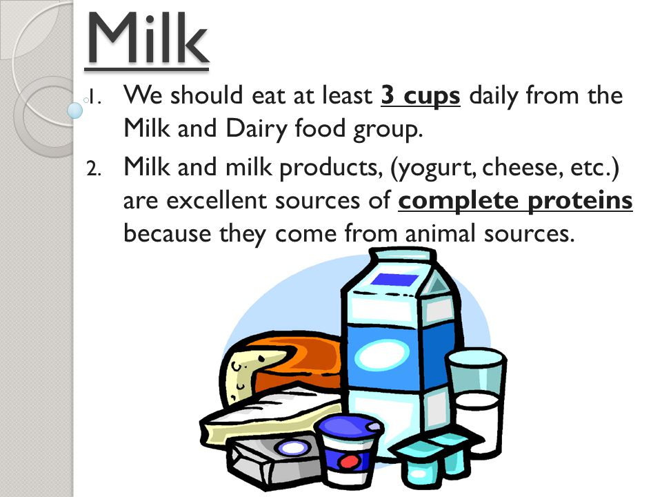 Milk 1. We should eat at least 3 cups daily from the Milk and Dairy food group.