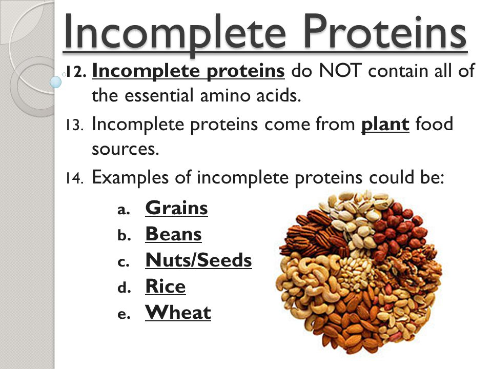 Incomplete Proteins 12. Incomplete proteins do NOT contain all of the essential amino acids.
