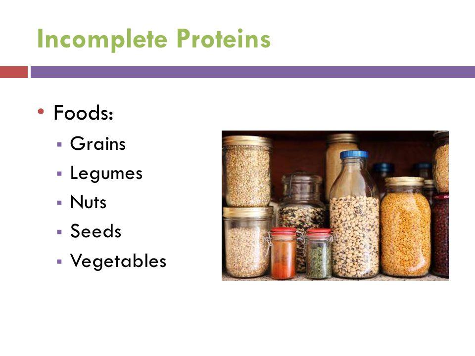 Incomplete Proteins Foods:  Grains  Legumes  Nuts  Seeds  Vegetables