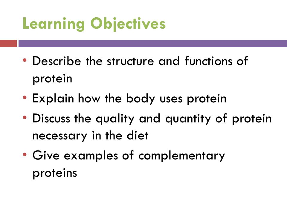 Learning Objectives Describe the structure and functions of protein Explain how the body uses protein Discuss the quality and quantity of protein nece