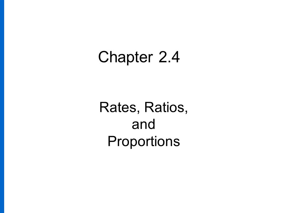 Chapter 2.4 Rates, Ratios, and Proportions