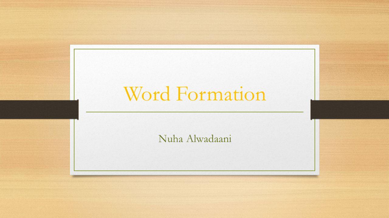 Word Formation Nuha Alwadaani