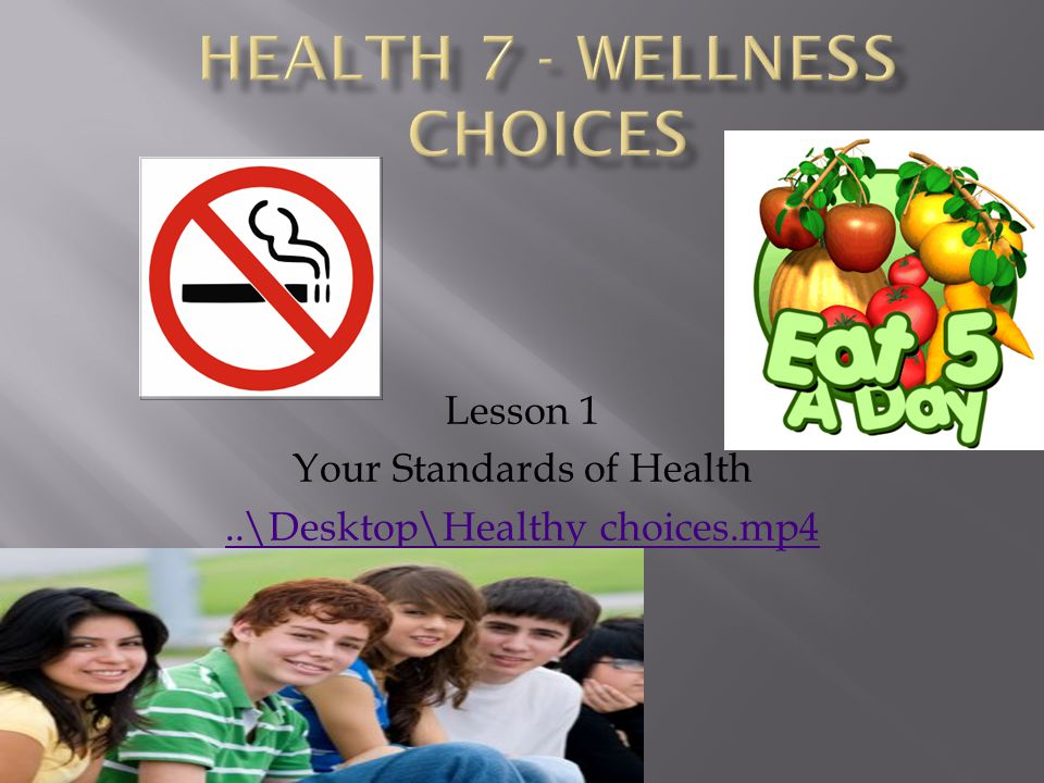Lesson 1 Your Standards of Health..\Desktop\Healthy choices.mp4