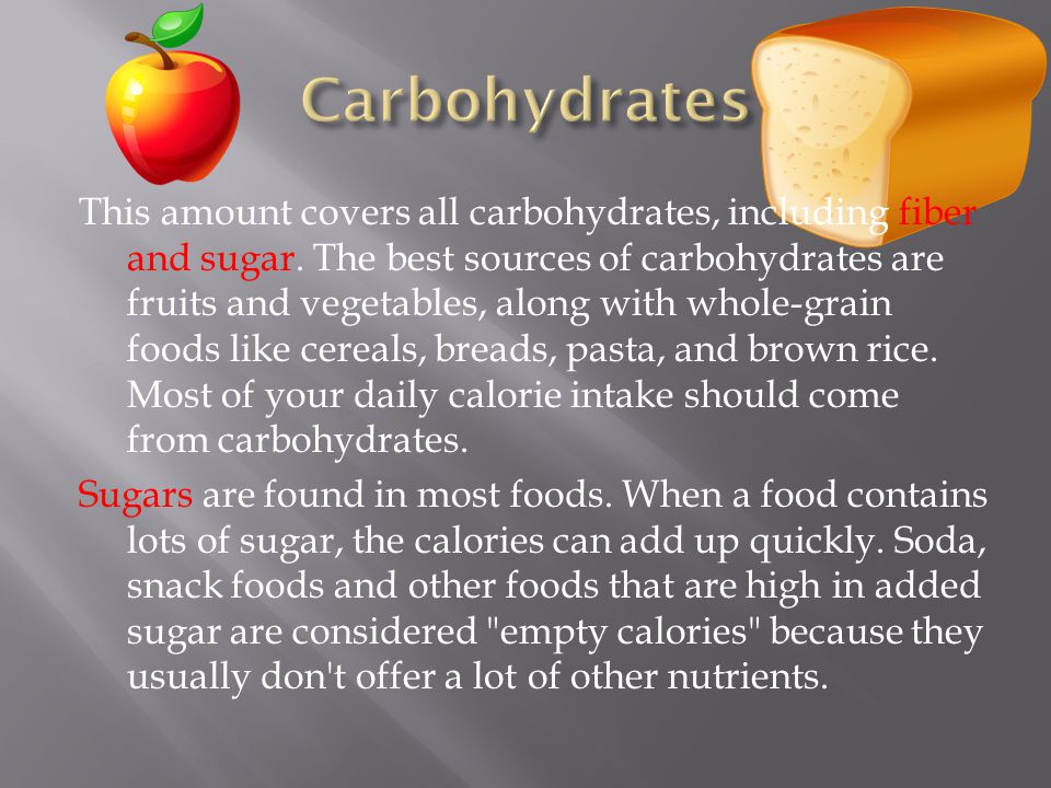 This amount covers all carbohydrates, including fiber and sugar. The best sources of carbohydrates are fruits and vegetables, along with whole-grain f