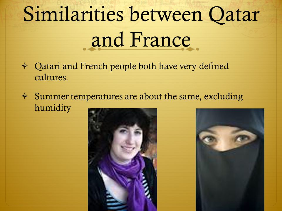 Similarities between Qatar and France  Qatari and French people both have very defined cultures.