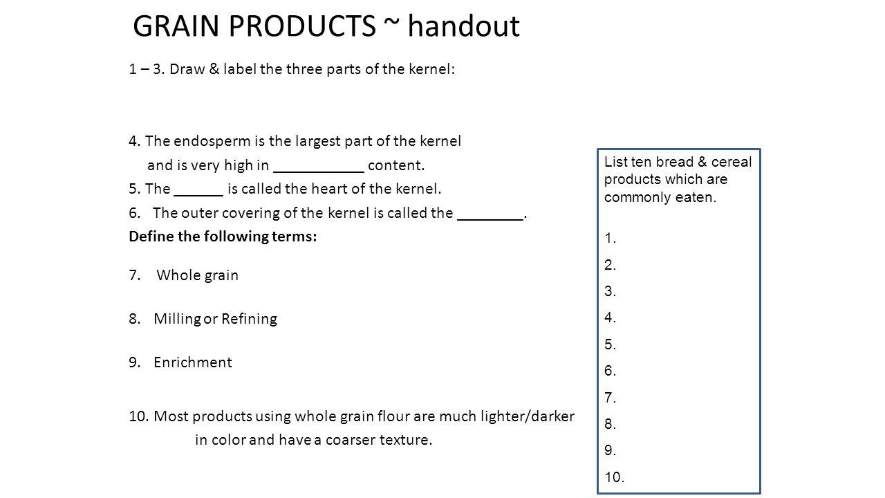 GRAIN PRODUCTS ~ handout 1 – 3. Draw & label the three parts of the kernel: 4.