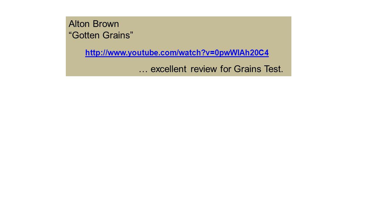 Alton Brown Gotten Grains … excellent review for Grains Test.