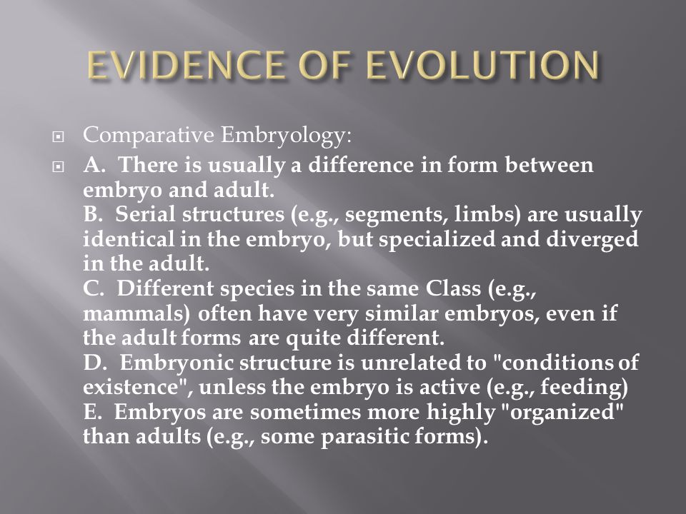  Comparative Embryology:  A. There is usually a difference in form between embryo and adult.