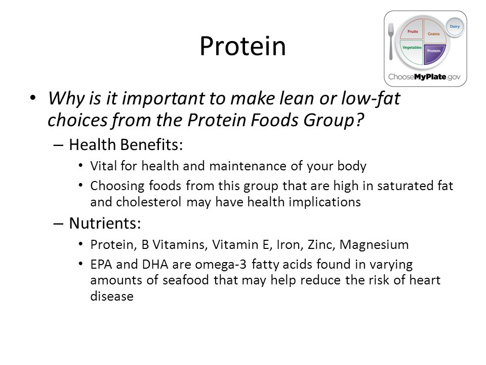 Protein Why is it important to make lean or low-fat choices from the Protein Foods Group.