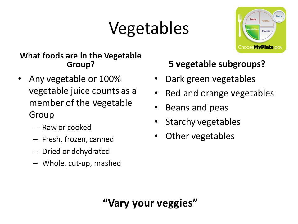 Vegetables What foods are in the Vegetable Group.