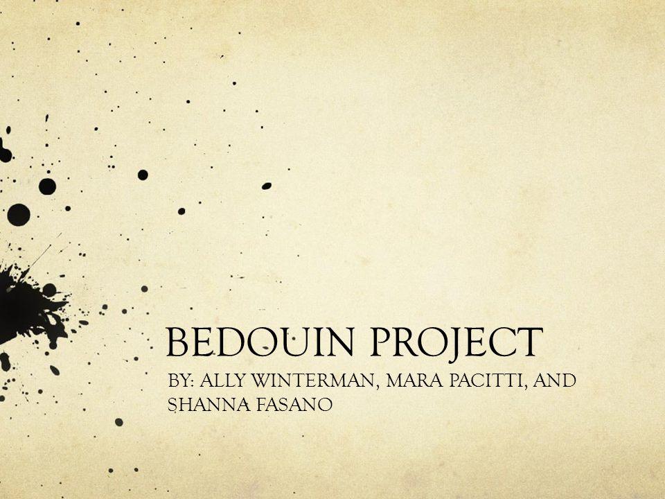 BEDOUIN PROJECT BY: ALLY WINTERMAN, MARA PACITTI, AND SHANNA FASANO