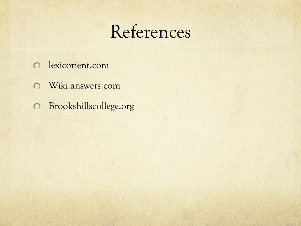 References lexicorient.com Wiki.answers.com Brookshillscollege.org