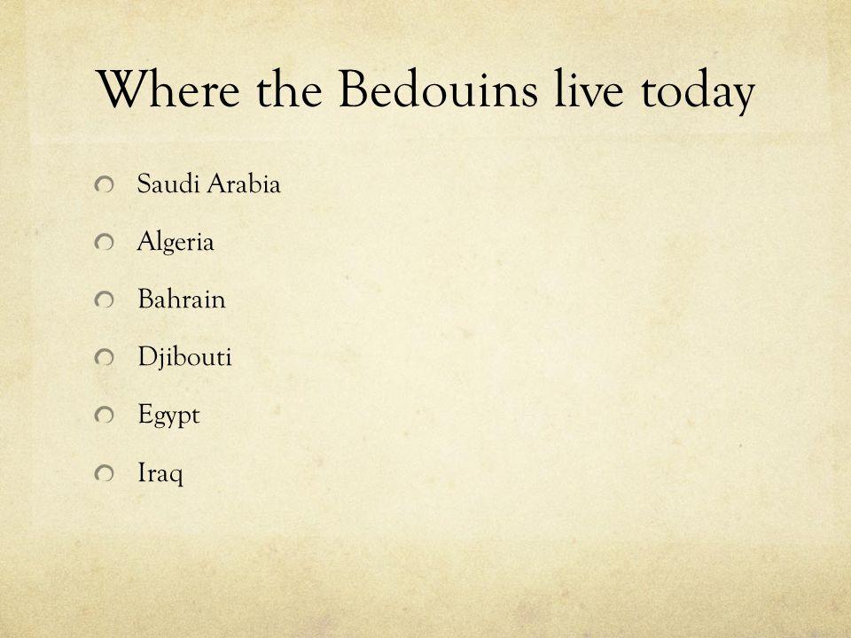 Where the Bedouins live today Saudi Arabia Algeria Bahrain Djibouti Egypt Iraq