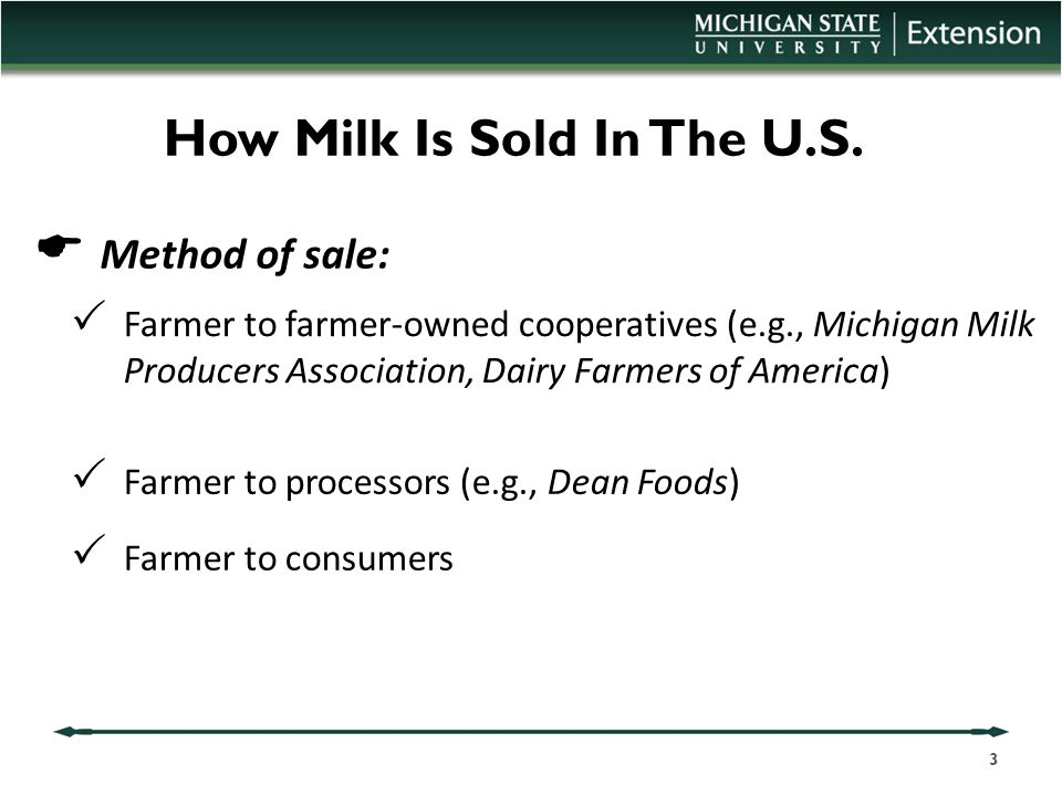 How Milk Is Sold In The U.S.  Method of sale:  Farmer to farmer-owned cooperatives (e.g., Michigan Milk Producers Association, Dairy Farmers of Amer