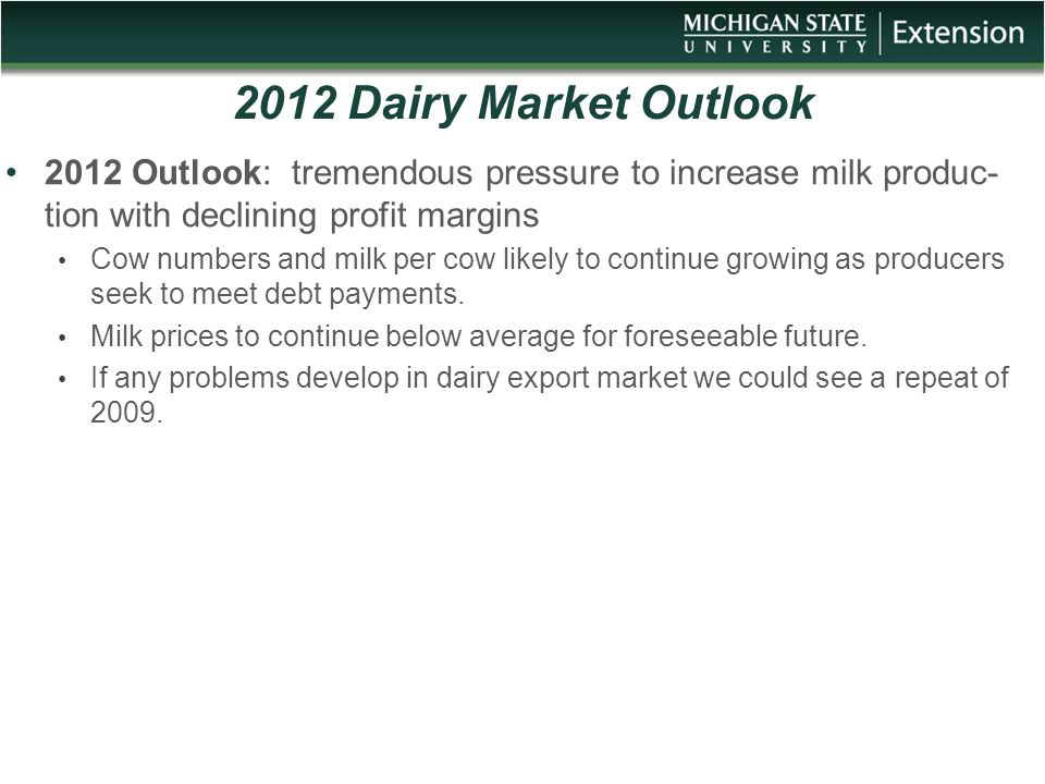 2012 Dairy Market Outlook 2012 Outlook: tremendous pressure to increase milk produc- tion with declining profit margins Cow numbers and milk per cow l