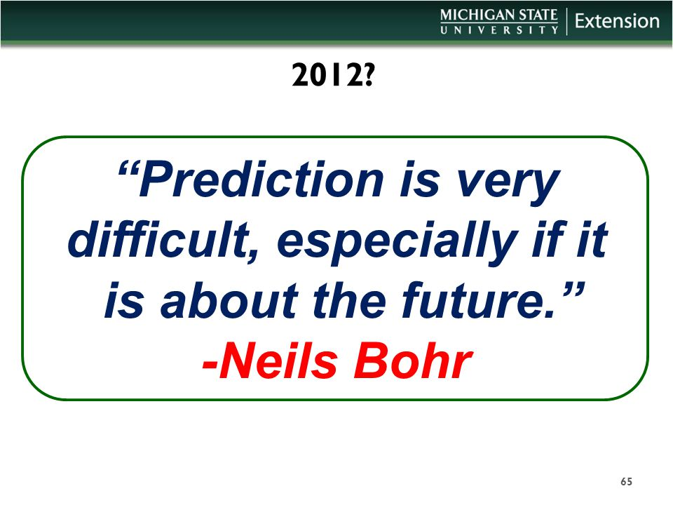 """2012? """"Prediction is very difficult, especially if it is about the future."""" -Neils Bohr 65"""
