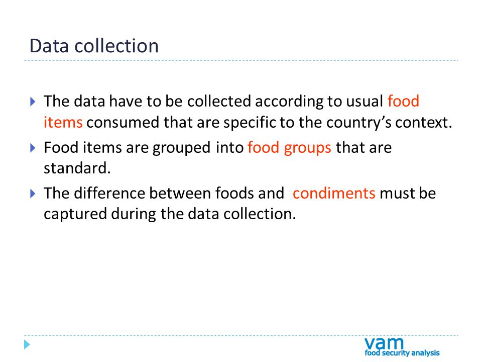 Data collection  The data have to be collected according to usual food items consumed that are specific to the country's context.