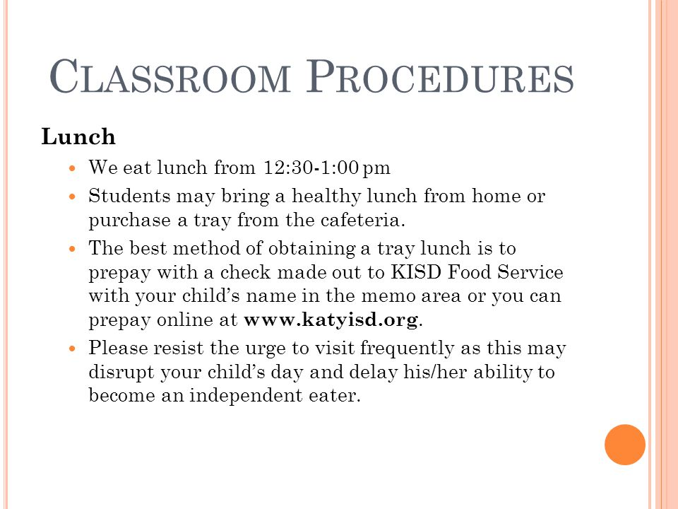 C LASSROOM P ROCEDURES Lunch We eat lunch from 12:30-1:00 pm Students may bring a healthy lunch from home or purchase a tray from the cafeteria. The b