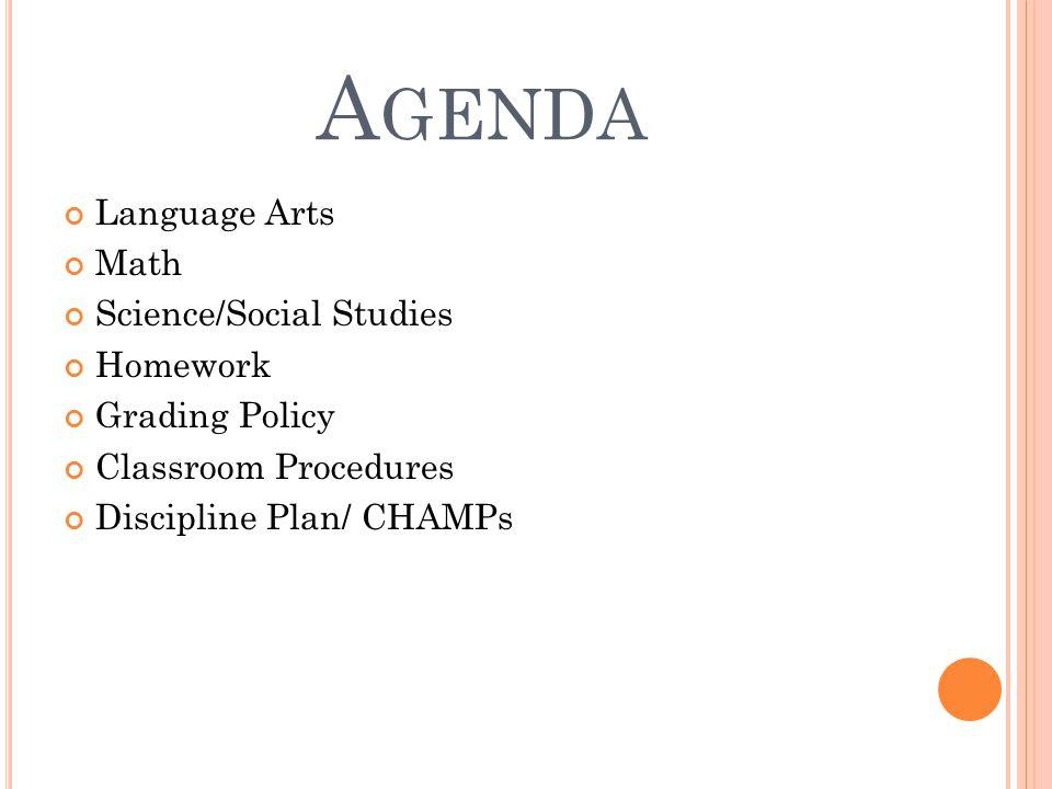 A GENDA Language Arts Math Science/Social Studies Homework Grading Policy Classroom Procedures Discipline Plan/ CHAMPs