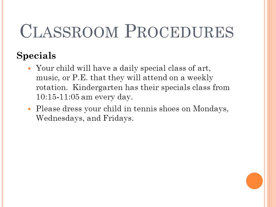 C LASSROOM P ROCEDURES Specials Your child will have a daily special class of art, music, or P.E.