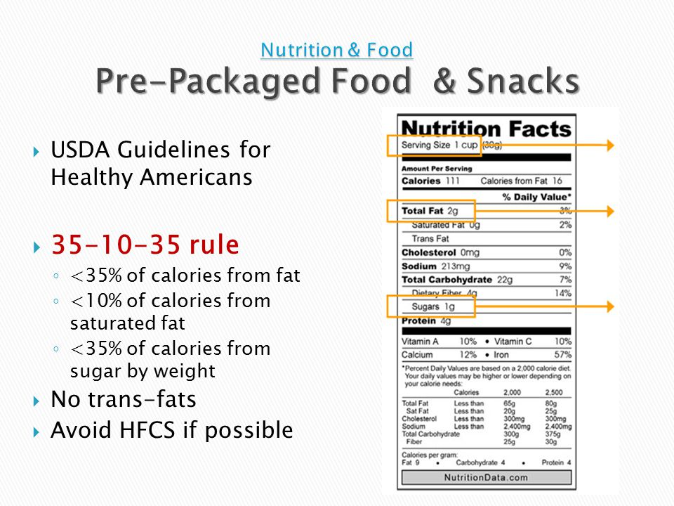 USDA Guidelines for Healthy Americans  35-10-35 rule ◦ <35% of calories from fat ◦ <10% of calories from saturated fat ◦ <35% of calories from sugar by weight  No trans-fats  Avoid HFCS if possible