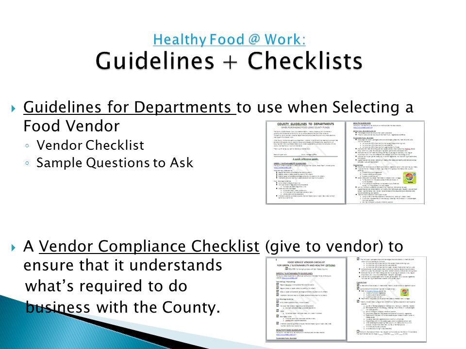  Guidelines for Departments to use when Selecting a Food Vendor ◦ Vendor Checklist ◦ Sample Questions to Ask  A Vendor Compliance Checklist (give to vendor) to ensure that it understands what's required to do business with the County.